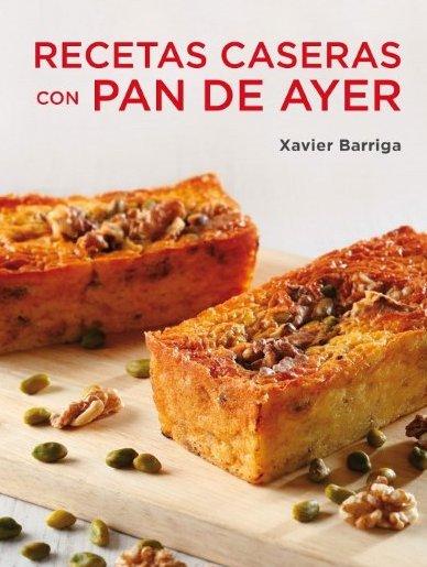 Recetas caseras con pan de ayer, de Xavier Barriga
