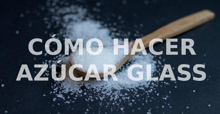 Cómo Hacer Azúcar Glass